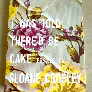 New - I Was Told There'd be Cake by Sloane Crowley